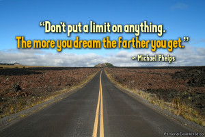 "Inspirational Quote: ""Don't put a limit on anything. The more you ..."