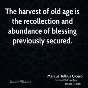 The harvest of old age is the recollection and abundance of blessing ...