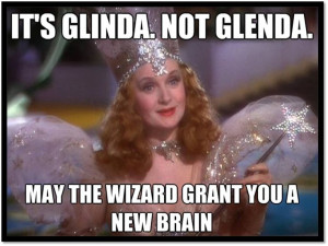 glinda the good witch quotes | Glinda the Good Witch. NOT Glenda. Duh.