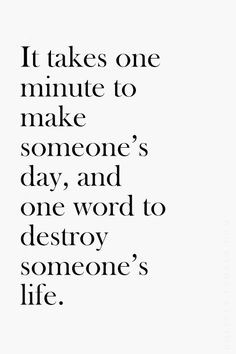 ... to make someone's day, and one word to destroy someone's life. #quotes