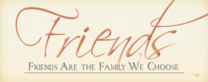 Quote - Friends are the Family We Choose by BoricuaButterfly
