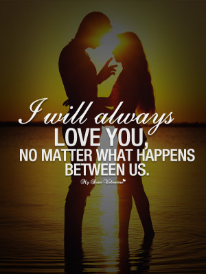 Love You Quotes - I will always love you