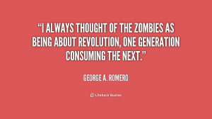 quote-George-A.-Romero-i-always-thought-of-the-zombies-as-210541_1.png