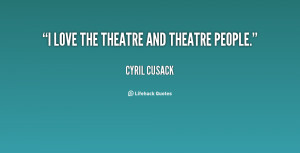 quote-Cyril-Cusack-i-love-the-theatre-and-theatre-people-77185.png