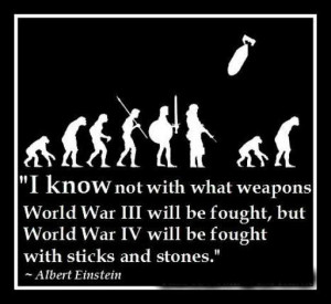 know not with what weapons World War III will be fought, but World War ...