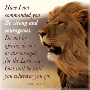 says Be Strong and Courageous, Joshua 1:9 bible verse for being strong ...