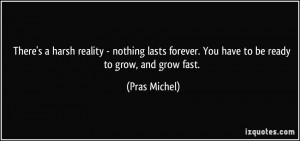 There's a harsh reality - nothing lasts forever. You have to be ready ...