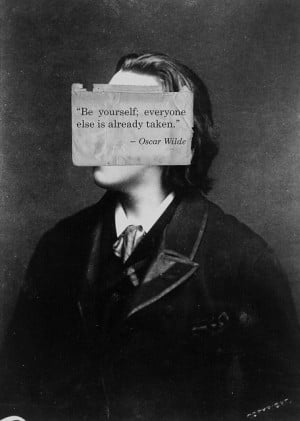 Oscar Wilde - Be yourself.
