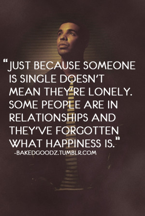 because someone is single doesn't mean they're lonely. Some people ...