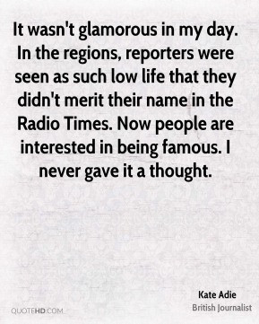 Kate Adie - It wasn't glamorous in my day. In the regions, reporters ...