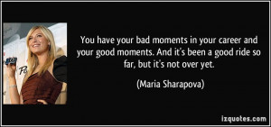 You have your bad moments in your career and your good moments. And it ...