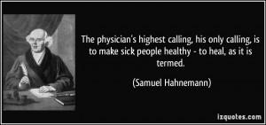 ... sick people healthy - to heal, as it is termed. - Samuel Hahnemann