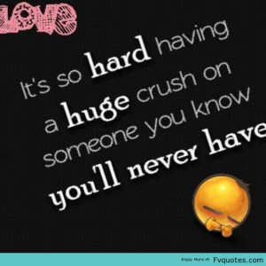 ... -so-hard-having-a-huge-crush-on-someone-you-know-youll-never-have.jpg