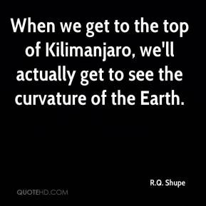 When we get to the top of Kilimanjaro, we'll actually get to see the ...