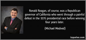 Ronald Reagan, of course, was a Republican governor of California who ...