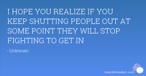 HOPE YOU REALIZE IF YOU KEEP SHUTTING PEOPLE OUT AT SOME POINT THEY ...