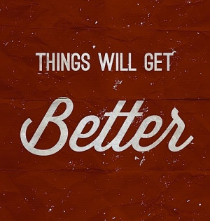 Things Will Get Better - Cute Inspirational Quote