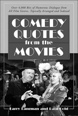 Comedy Quotes from the Movies: Over 4,000 Bits of Humorous Dialogue ...