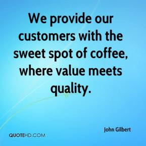 ... our customers with the sweet spot of coffee, where value meets quality