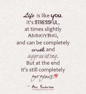 Home » Picture Quotes » Life » Life is like you. It's stressful ...