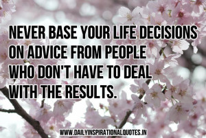 Never base your life decisions on advice from people who don't have to ...