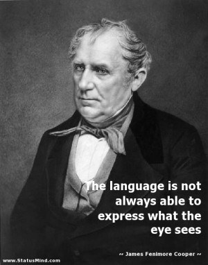 ... what the eye sees - James Fenimore Cooper Quotes - StatusMind.com