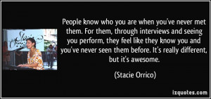 People know who you are when you've never met them. For them, through ...