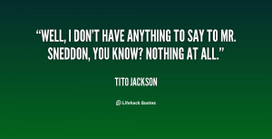 quote-Tito-Jackson-well-i-dont-have-anything-to-say-19831.png