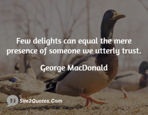 Few delights can equal the mere presence of someone we utterly trust.