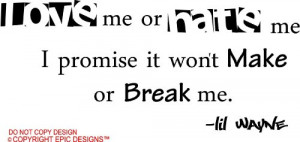 Love me or hate me I promise it won't make or break me Lil Wayne wall ...