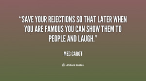 Save your rejections so that later when you are famous you can show ...