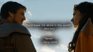 me alone in this world. Oberyn Martell: Never. Ellaria Sand Quotes ...
