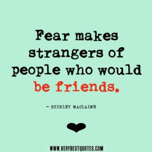 Quotes about friendship friendship quotes fear quotes fear makes ...