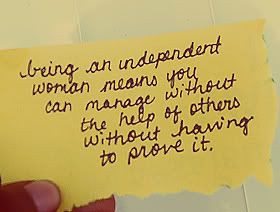precisely =) I love that I am an independent woman
