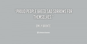 Proud people breed sad sorrows for themselves.""