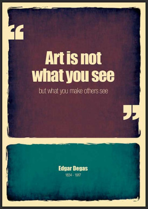 Art is not what you see but what you make other see