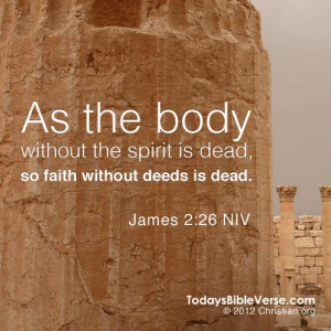 As the body without the spirit is dead, so faith without deeds is dead ...
