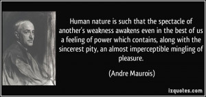 ... pity, an almost imperceptible mingling of pleasure. - Andre Maurois