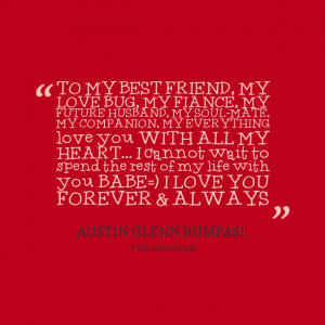 Quotes Picture: to my best friend, my love bug, my fiance, my future ...