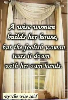 Wise Women Builds Her House but the foolish tears it down with her ...