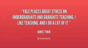 Yale places great stress on undergraduate and graduate teaching. I ...