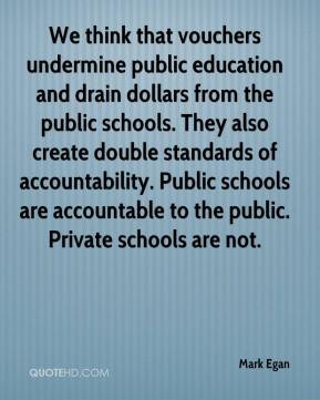 ... Public schools are accountable to the public. Private schools are not