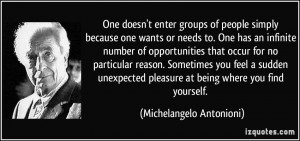 One doesn't enter groups of people simply because one wants or needs ...