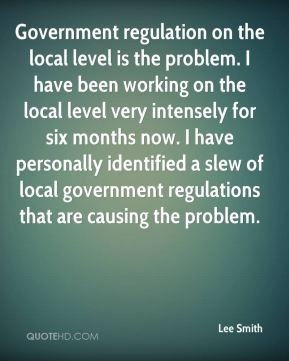 Lee Smith - Government regulation on the local level is the problem. I ...