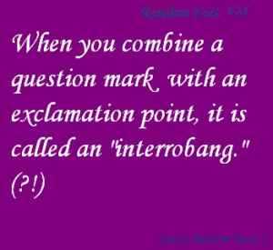 Random fact #21 (for real? apparently I am a master at the interrobang ...