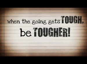 Be In-spired | Quote of the Week: When The Going Gets Tough Get ...