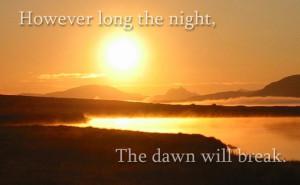 However long the night, the dawn will break