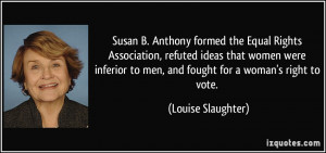 Susan B. Anthony formed the Equal Rights Association, refuted ideas ...