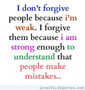 don't forgive people because I'm weak