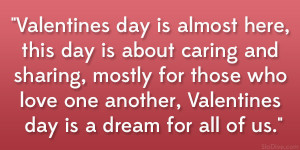 Valentines day is almost here, this day is about caring and sharing ...